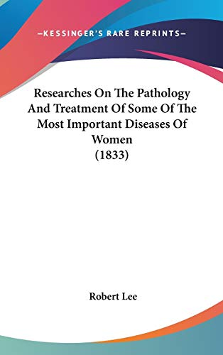 9781120804327: Researches On The Pathology And Treatment Of Some Of The Most Important Diseases Of Women (1833)