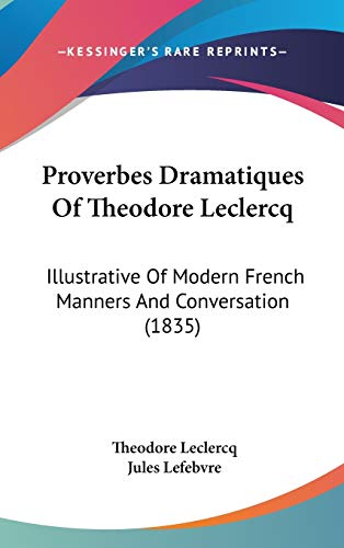 9781120805508: Proverbes Dramatiques Of Theodore Leclercq: Illustrative Of Modern French Manners And Conversation (1835)