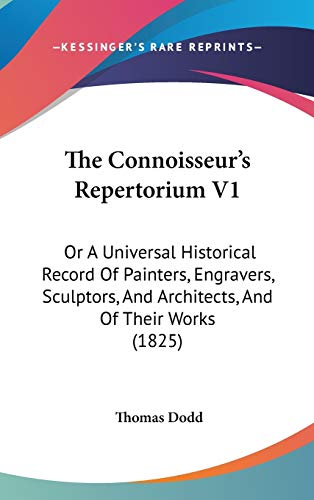 9781120807717: The Connoisseur's Repertorium V1: Or A Universal Historical Record Of Painters, Engravers, Sculptors, And Architects, And Of Their Works (1825)