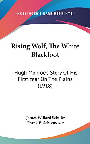 Rising Wolf, The White Blackfoot: Hugh Monroe's Story Of His First Year On The Plains (1918) (1120810035) by Schultz, James Willard