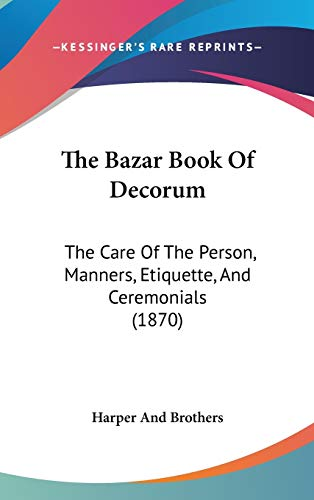 9781120814067: The Bazar Book Of Decorum: The Care Of The Person, Manners, Etiquette, And Ceremonials (1870)