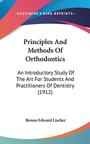 9781120814838: Principles and Methods of Orthodontics: An Introductory Study of the Art for Students and Practitioners of Dentistry (1912)