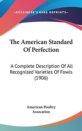 9781120818126: The American Standard Of Perfection: A Complete Description Of All Recognized Varieties Of Fowls (1906)