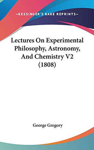 9781120819116: Lectures On Experimental Philosophy, Astronomy, And Chemistry V2 (1808)