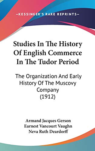 9781120829498: Studies In The History Of English Commerce In The Tudor Period: The Organization And Early History Of The Muscovy Company (1912)