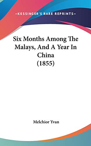 9781120833297: Six Months Among The Malays, And A Year In China (1855)