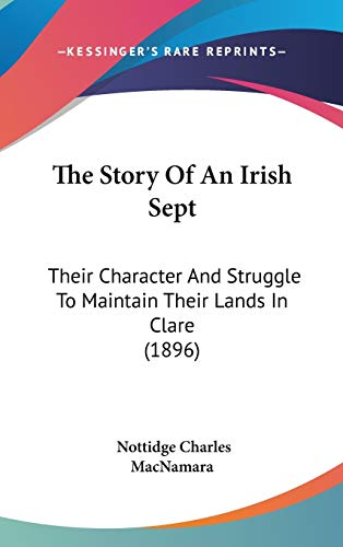 9781120834331: The Story Of An Irish Sept: Their Character And Struggle To Maintain Their Lands In Clare (1896)