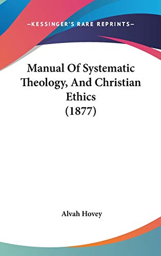 9781120837295: Manual Of Systematic Theology, And Christian Ethics (1877)