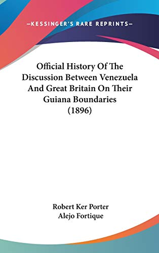 9781120840219: Official History Of The Discussion Between Venezuela And Great Britain On Their Guiana Boundaries (1896)