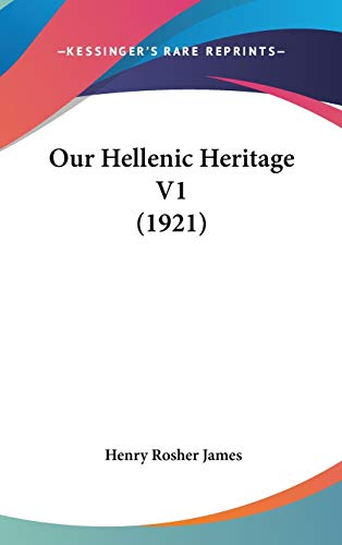 9781120840509: Our Hellenic Heritage V1 (1921)