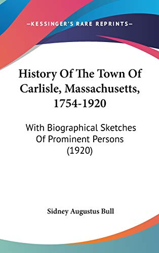 9781120841018: History Of The Town Of Carlisle, Massachusetts, 1754-1920: With Biographical Sketches Of Prominent Persons (1920)