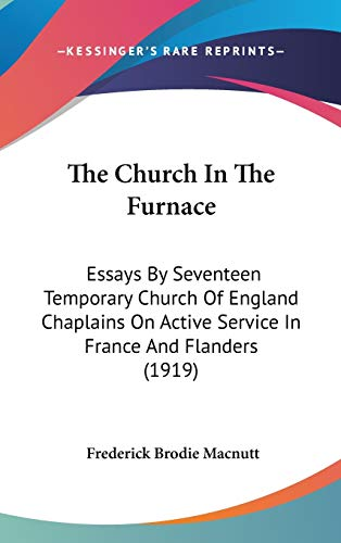9781120842701: The Church In The Furnace: Essays By Seventeen Temporary Church Of England Chaplains On Active Service In France And Flanders (1919)