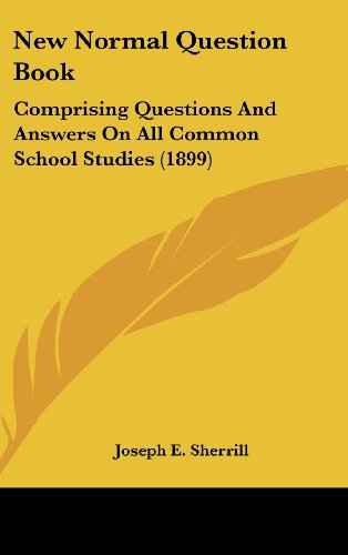 9781120843722: New Normal Question Book: Comprising Questions And Answers On All Common School Studies (1899)