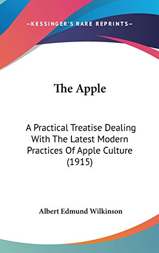 9781120845634: The Apple: A Practical Treatise Dealing With The Latest Modern Practices Of Apple Culture (1915)