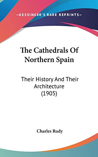 9781120846020: The Cathedrals of Northern Spain: Their History and Their Architecture (1905)