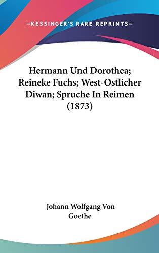 9781120847683: Hermann Und Dorothea; Reineke Fuchs; West-Ostlicher Diwan; Spruche in Reimen (1873)