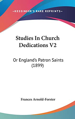 9781120847966: Studies In Church Dedications V2: Or England's Patron Saints (1899)