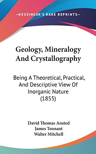 9781120848840: Geology, Mineralogy And Crystallography: Being A Theoretical, Practical, And Descriptive View Of Inorganic Nature (1855)