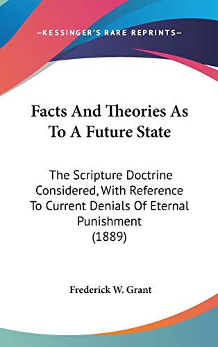 9781120849519: Facts And Theories As To A Future State: The Scripture Doctrine Considered, With Reference To Current Denials Of Eternal Punishment (1889)