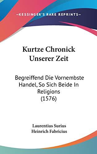 9781120850782: Kurtze Chronick Unserer Zeit: Begreiffend Die Vornembste Handel, So Sich Beide In Religions (1576) (German Edition)