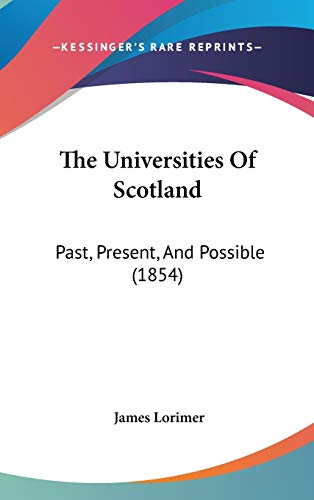 9781120852915: The Universities of Scotland: Past, Present, and Possible (1854)