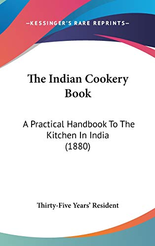 The Indian Cookery Book: A Practical Handbook