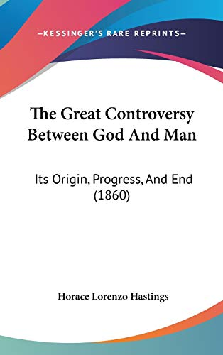 9781120853325: The Great Controversy Between God And Man: Its Origin, Progress, And End (1860)