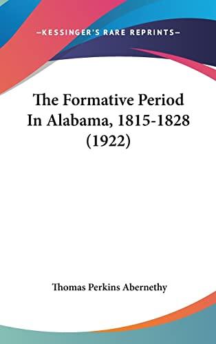 9781120854155: The Formative Period In Alabama, 1815-1828 (1922)