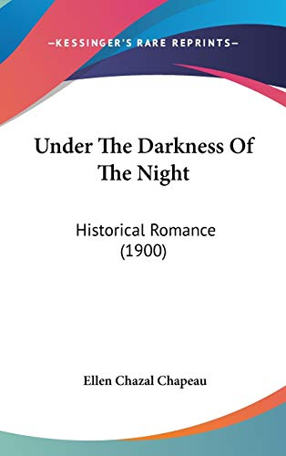 9781120855046: Under the Darkness of the Night: Historical Romance (1900)