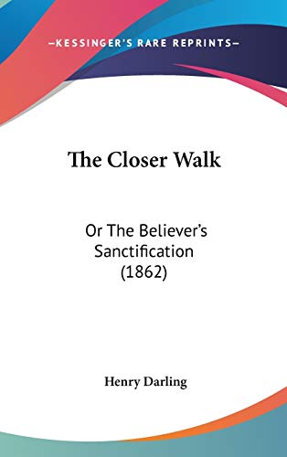 9781120855237: The Closer Walk: Or The Believer's Sanctification (1862)
