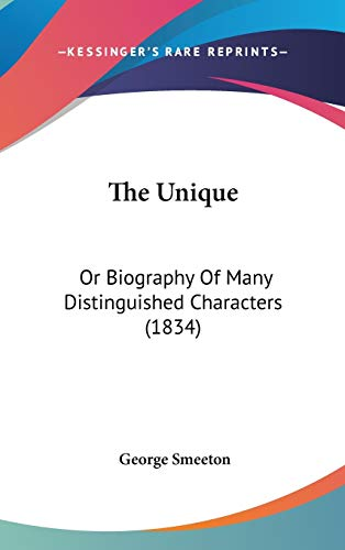 9781120856708: The Unique: Or Biography Of Many Distinguished Characters (1834)