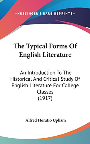 9781120857002: The Typical Forms Of English Literature: An Introduction To The Historical And Critical Study Of English Literature For College Classes (1917)