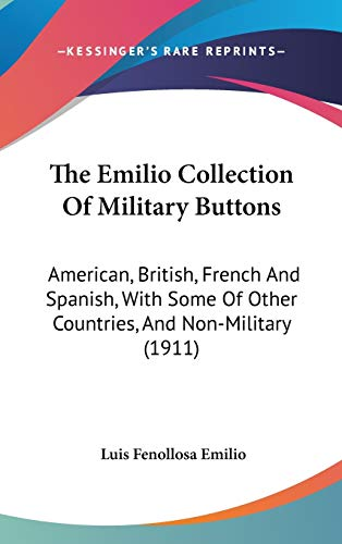 9781120857477: The Emilio Collection Of Military Buttons: American, British, French And Spanish, With Some Of Other Countries, And Non-Military (1911)