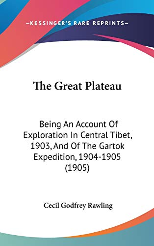 9781120860347: The Great Plateau: Being An Account Of Exploration In Central Tibet, 1903, And Of The Gartok Expedition, 1904-1905 (1905)