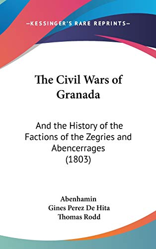 9781120860941: The Civil Wars of Granada: And the History of the Factions of the Zegries and Abencerrages (1803)