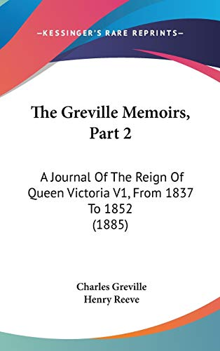 9781120861931: The Greville Memoirs, Part 2: A Journal Of The Reign Of Queen Victoria V1, From 1837 To 1852 (1885)