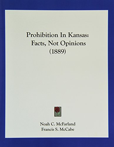 Prohibition In Kansas Facts, Not Opinions 1889 - Noah C. McFarland