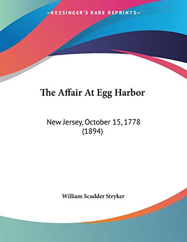 The Affair at Egg Harbor: New Jersey, October 15, 1778 (1894) - Stryker, William Scudder
