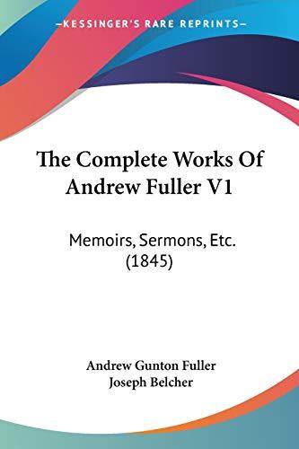 9781120873941: The Complete Works Of Andrew Fuller V1: Memoirs, Sermons, Etc. (1845)