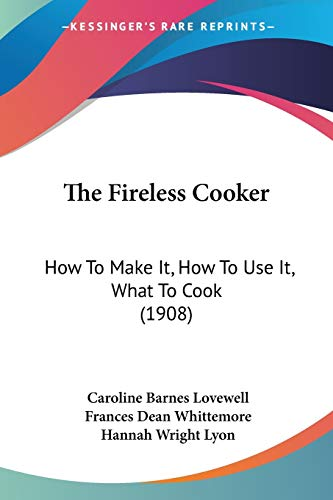 9781120879912: The Fireless Cooker: How To Make It, How To Use It, What To Cook (1908)