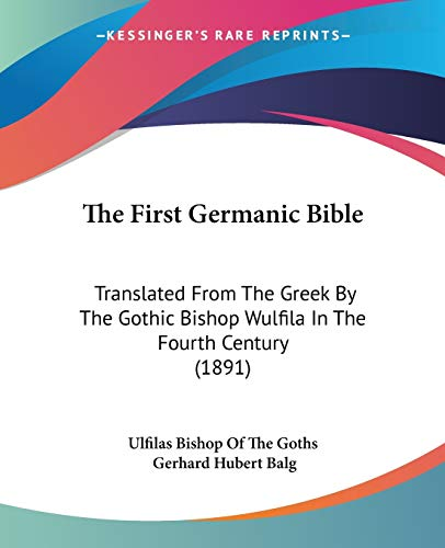 9781120880253: The First Germanic Bible: Translated From The Greek By The Gothic Bishop Wulfila In The Fourth Century (1891)