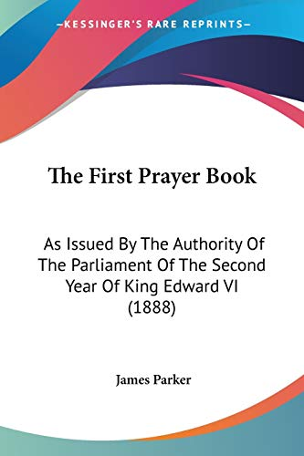 9781120880444: The First Prayer Book: As Issued By The Authority Of The Parliament Of The Second Year Of King Edward VI (1888)
