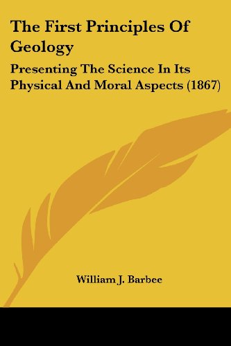 9781120880475: The First Principles Of Geology: Presenting The Science In Its Physical And Moral Aspects (1867)