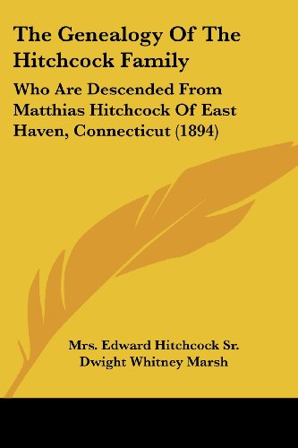 9781120883520: The Genealogy Of The Hitchcock Family: Who Are Descended From Matthias Hitchcock Of East Haven, Connecticut (1894)