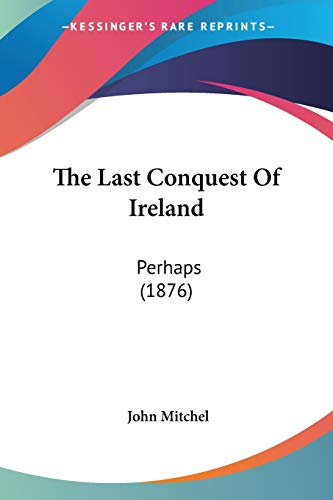 9781120895523: The Last Conquest Of Ireland: Perhaps (1876)