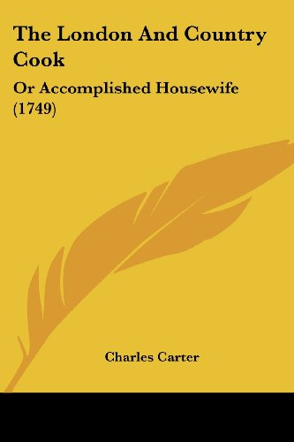 9781120899750: The London And Country Cook: Or Accomplished Housewife (1749)