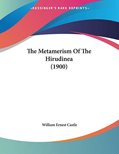 The Metamerism of the Hirudinea by William Ernest Castle 2010 Paperback - William Ernest Castle