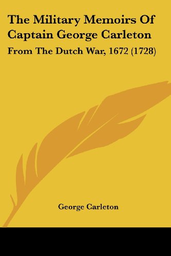 9781120904218: The Military Memoirs Of Captain George Carleton: From The Dutch War, 1672 (1728)