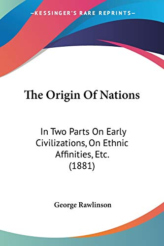 9781120910400: The Origin Of Nations: In Two Parts On Early Civilizations, On Ethnic Affinities, Etc. (1881)