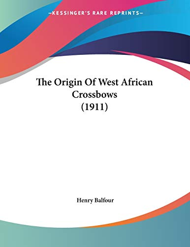 9781120910530: The Origin Of West African Crossbows (1911)